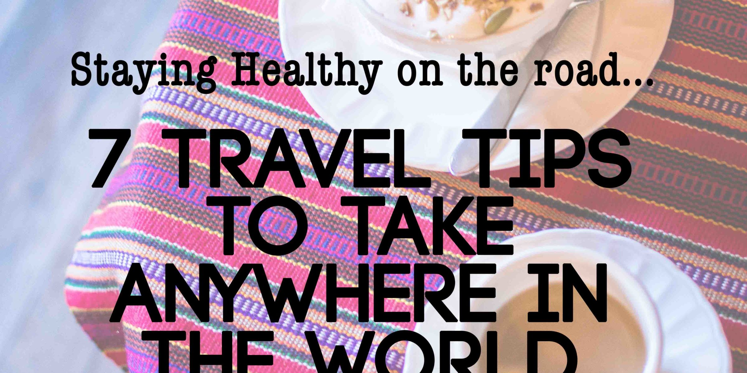 Travel tips to stay healthy anywhere in the world Lauren Rudick